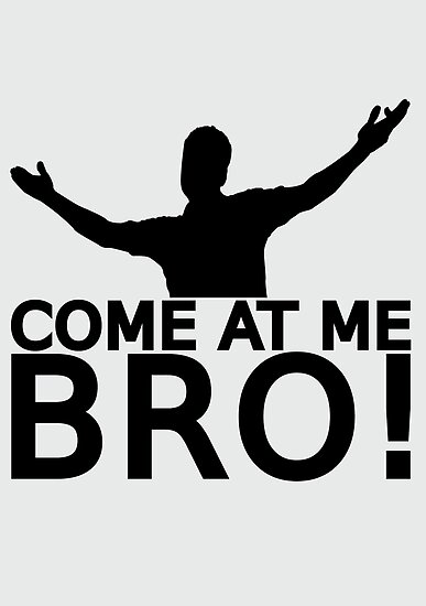 Come At Me Bro [BLACK] by Styl0