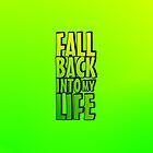 Fall Back Into My Life by Bernard Mesa