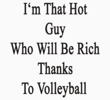 I'm That Hot Guy Who Will Be Rich Thanks To Volleyball by supernova23