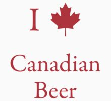 I Love Canadian Beer by Scott Ruhs