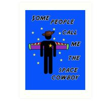 Some people call me the space cowboy Art Print
