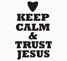 keep calm and trust jesus by parko