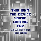 This isn't the Device You're Looking For... by Khepera