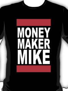 Money Maker Mike T-Shirt