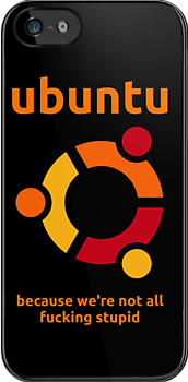 Ubuntu - because we're not all fucking stupid by Buddhuu