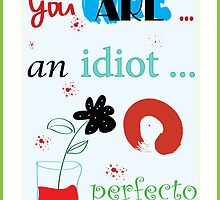...you are an idiot.... artwork  by Frank Gulfstream