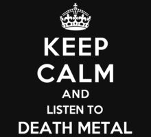 Keep Calm and listen to Death Metal by Yiannis  Telemachou