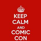 KEEP CALM AND COMIC CON by ultraviolet56