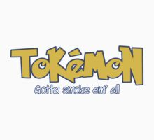 TOKEMON - gotta smoke em' all by LewisJamesMuzzy