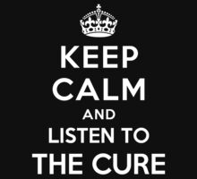 Keep Calm and listen to The Cure by Yiannis  Telemachou
