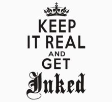 KEEP IT REAL AND GET INKED by DanFooFighter