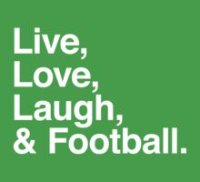 Live , love , laugh and football by WAMTEES