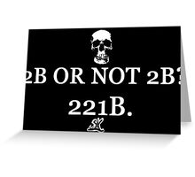 2B OR NOT 2B? 221B Greeting Card