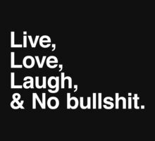 Live , love , laugh and no bullshit by WAMTEES