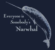 Everyone is Somebody's Narwhal T-Shirt