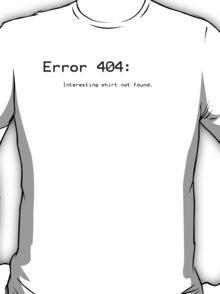 Error 404 - interesting shirt not found. T-Shirt