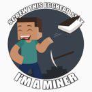 I'm a Miner by TheGreys