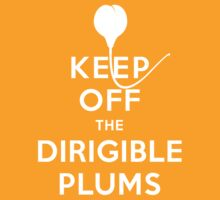 Keep Off the Dirigible Plums by RadRobot