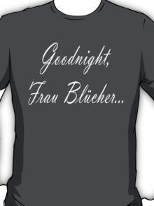 Goodnight Frau Blucher T-Shirt T-Shirt