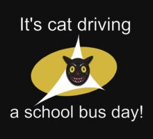 its cat driving a school bus day! by tia knight