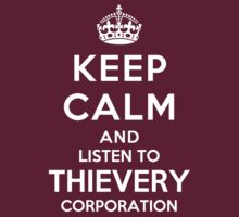 Keep Calm and listen to Thievery Corporation by Yiannis  Telemachou