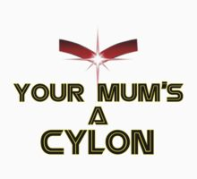 YOUR MUMS A CYLON by Geek-Tees