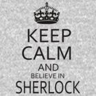 SHERLOCK : Keep Calm and believe in SHERLOCK by morigirl