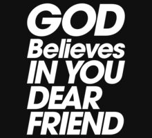God Believes In You Dear Friend by DropBass