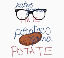 Potatoes gonna Potate by JoeysCrookedJaw