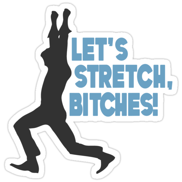 Let's Stretch, Bitches!  by neur0tica