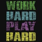 work hard play hard by ihsbsllc