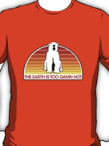 The Earth is Too Damn Hot! T-Shirt