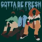 GOTTA BE FRESH by bomdesignz