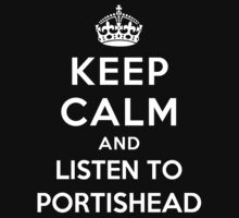 Keep Calm and listen to Portishead by Yiannis  Telemachou