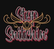 Stop Snitchin'  by odysseyroc