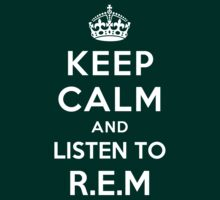 Keep Calm and listen to R.E.M by Yiannis  Telemachou
