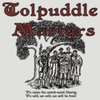 Tolpuddle Martyrs by blackiguana