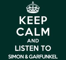 Keep Calm and listen to Simon & Garfunkel by Yiannis  Telemachou
