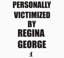 Personally Victimized By Regina George. by where's that quote from?