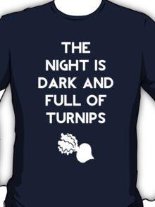 The Night Is Dark And Full of Turnips T-Shirt