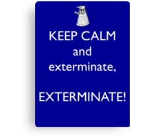 Keep Calm and Exterminate! Doctor Who Canvas Print