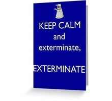 Keep Calm and Exterminate! Doctor Who Greeting Card