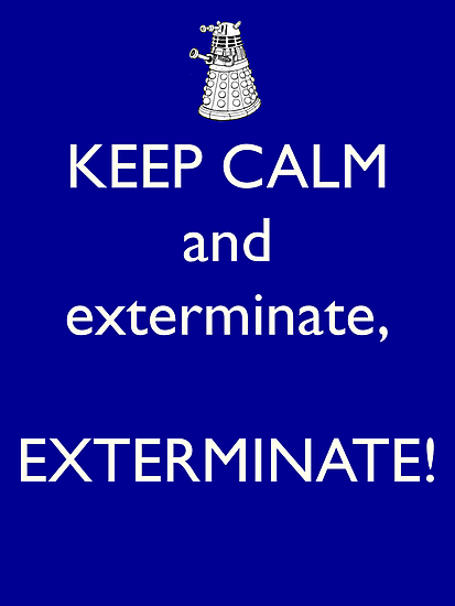 Keep Calm and Exterminate! Doctor Who by stevierocks987