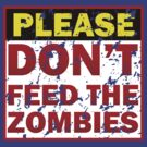 Don&#x27;t feed zombies by pepefo