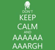 Dont Keep Calm and AAAAARGH by Rob Goforth