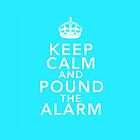 Keep Calm And Pound the Alarm (Aqua) by MinajFeenz