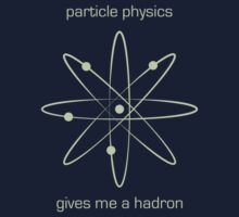Particle Physics Gives me a Hadron by Aakheperure