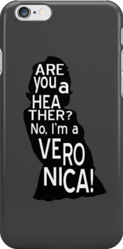 Are you a Heather? No, I'm a Veronica. by Mhaddie