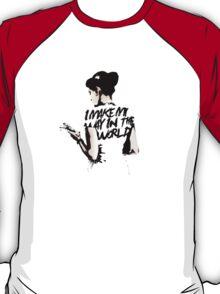 I - M A K E - M Y - W A Y - I N - T H E - W O R L D T-Shirt