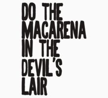 Do The Macarena In The Devil's Lair... by haigemma